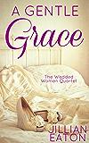 A Gentle Grace (Wedded Women Quartet Book 4)