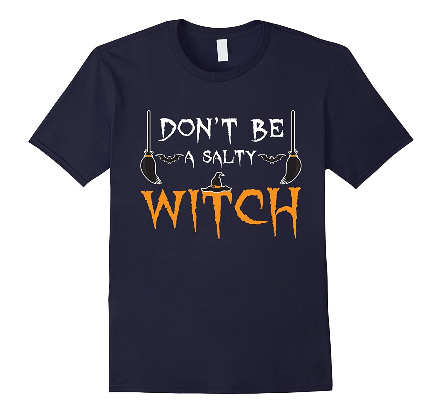 Adult Halloween Shirts - Funny Don't Be A Salty Witch TShirt-BN