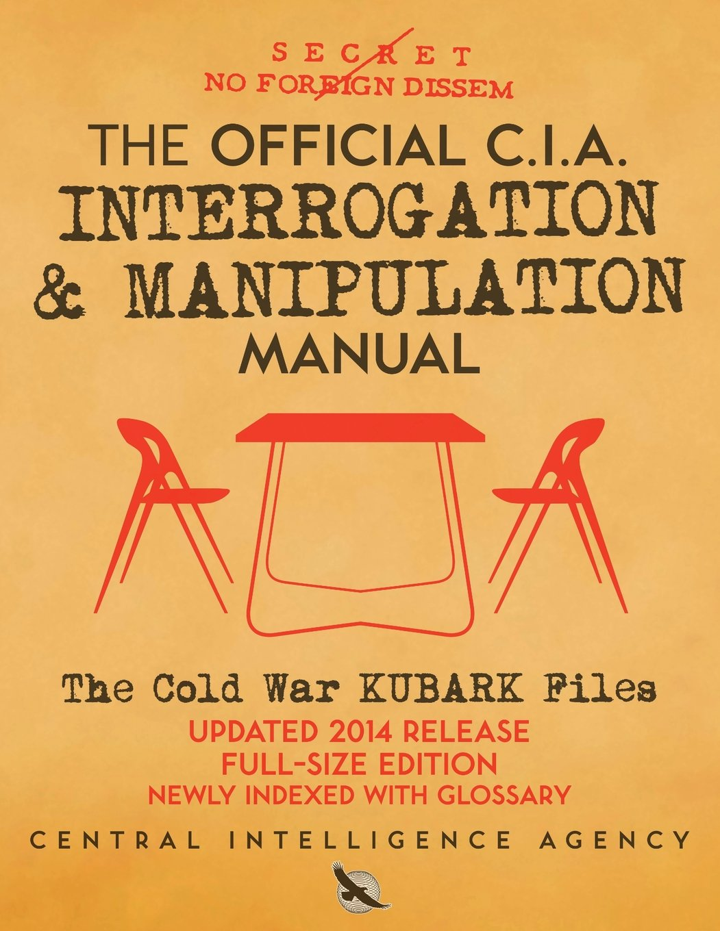 The Official CIA Interrogation & Manipulation Manual: The Cold War KUBARK  Files - Updated 2014 Release, Full-Size Edition, Newly Indexed with  Glossary (Carlile Intelligence Library): Agency, Central Intelligence,  Media, Carlile, Media, Carlile: