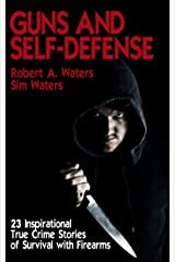 Guns and Self-Defense: 23 Inspirational True Crime Stories of Survival with Firearms Kindle Edition