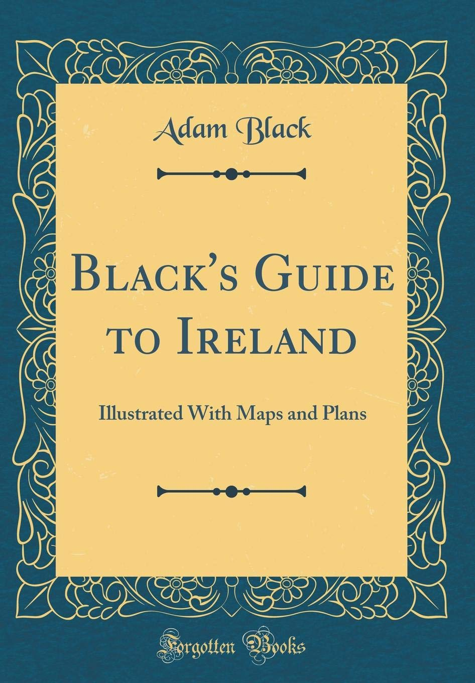 Black's Guide to Ireland: Illustrated with Maps and Plans