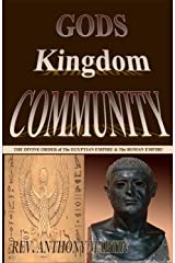 GOD'S KINGDOM COMMUNITY: THE DIVINE ORDER OF THE EGYPTIAN EMPIRE & THE ROMAN EMPIRE Kindle Edition