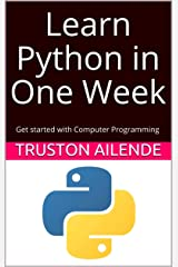 Learn Python in One Week: Get started with Computer Programming Kindle Edition