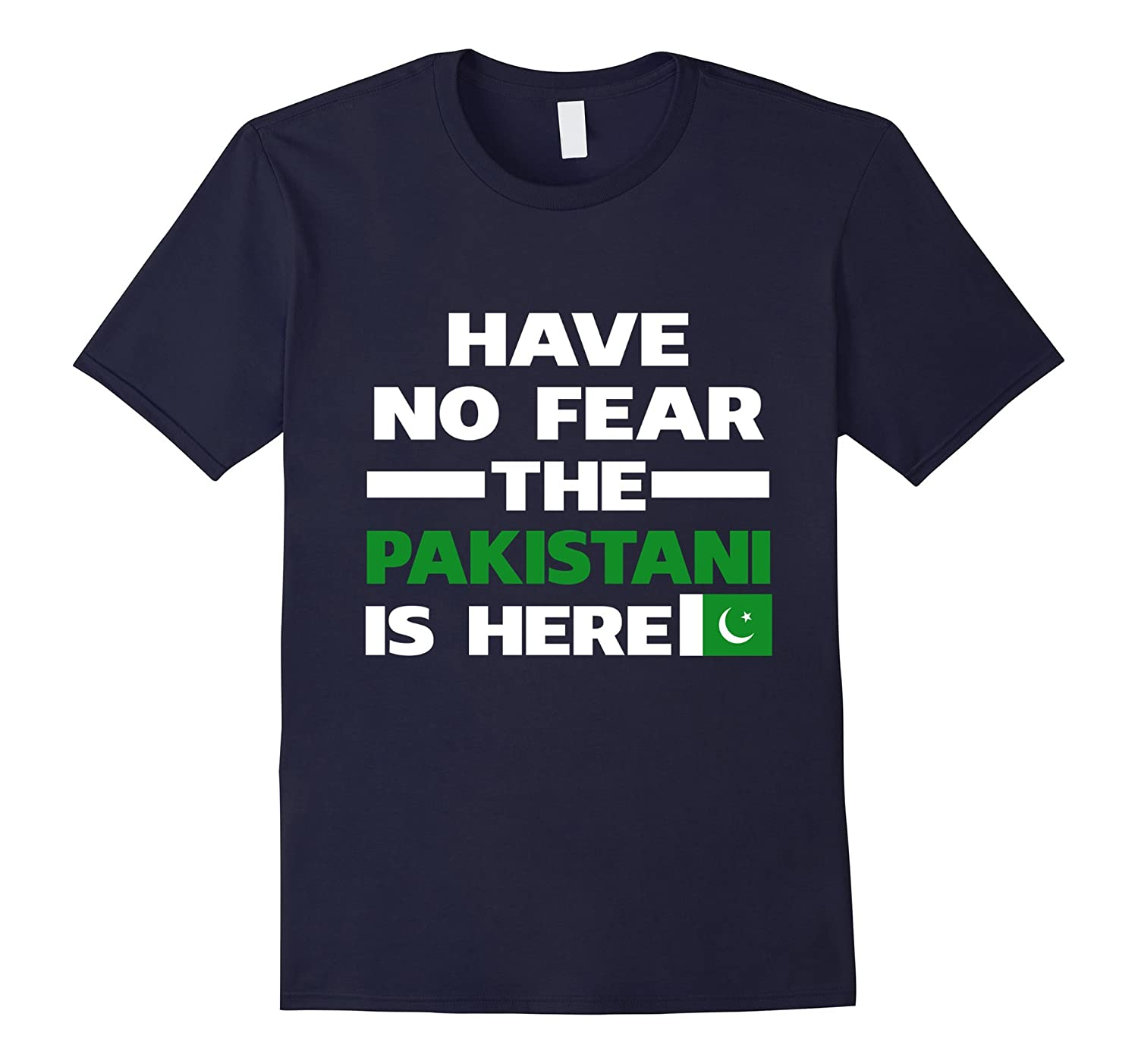 Have No Fear The Pakistani Is Here Proud Pakistan Pride Funny Flag T-Shirt-TH