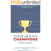 Ordinary Champions: How to Achieve Your Full Potential and Outperform Yourself