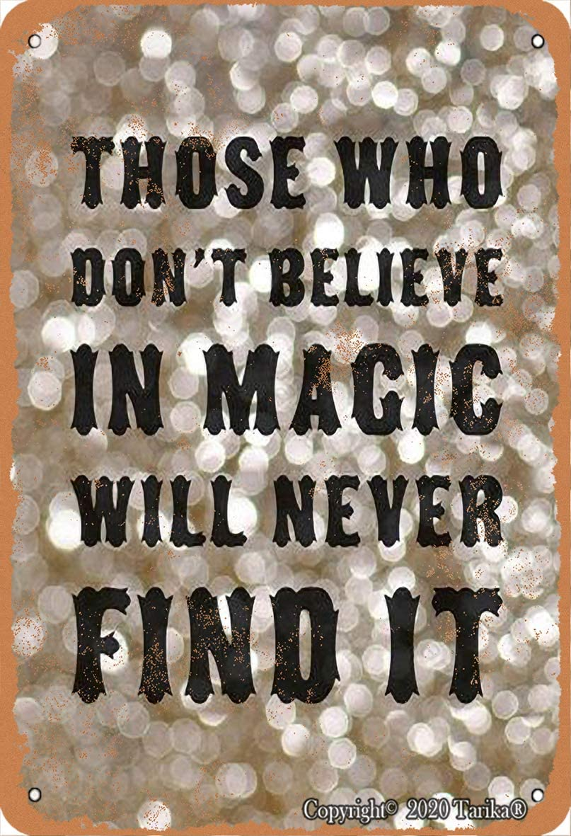Those Who Don't Believe in Magic Will Never Find It 8X12 Inch Vintage Look Tin Decoration Poster Sign for Home Kitchen Bathroom Farm Garden Garage Inspirational Quotes Wall Decor