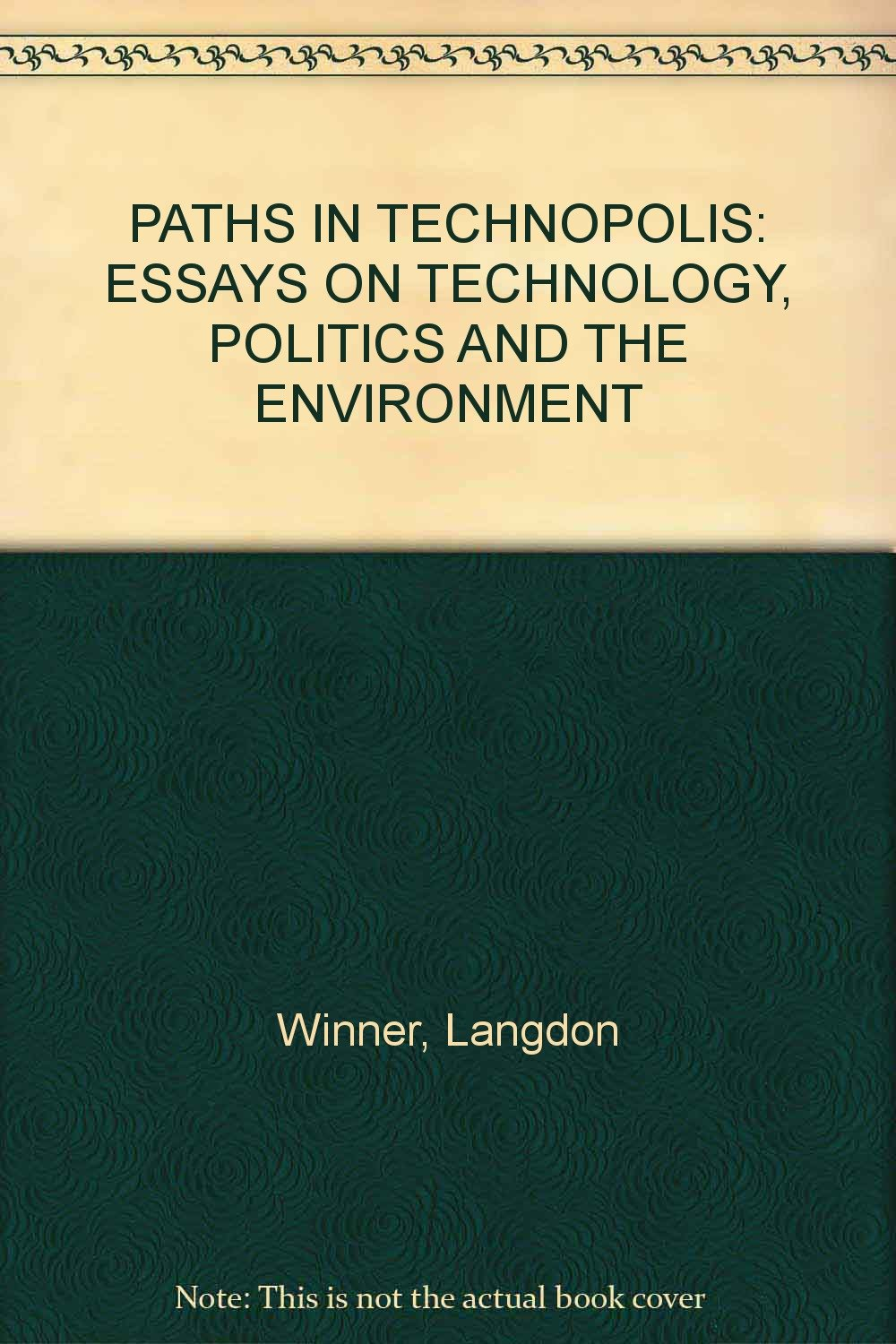 High School Essay Paths In Technopolis Essays On Technology Politics And The Environment  Langdon Winner Amazoncom Books High School Vs College Essay also Critical Analysis Essay Example Paper Paths In Technopolis Essays On Technology Politics And The  How To Learn English Essay