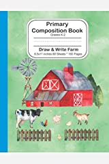 Primary Composition Book: Grades K-2 Draw and Write Farm 8.5x11 inches - 80 Sheets/160 Pages: Ruled 5/8-in. Dotted Mid Line Notebook Journal For Girls and Boys Paperback