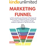 Marketing Funnel: La Guía completa para Entender la Psicología del Cliente, Crear un Embudo de Ventas y Aumentar Los Benefici