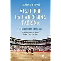 Viaje por la Barcelona taurina: Evocaciones de un