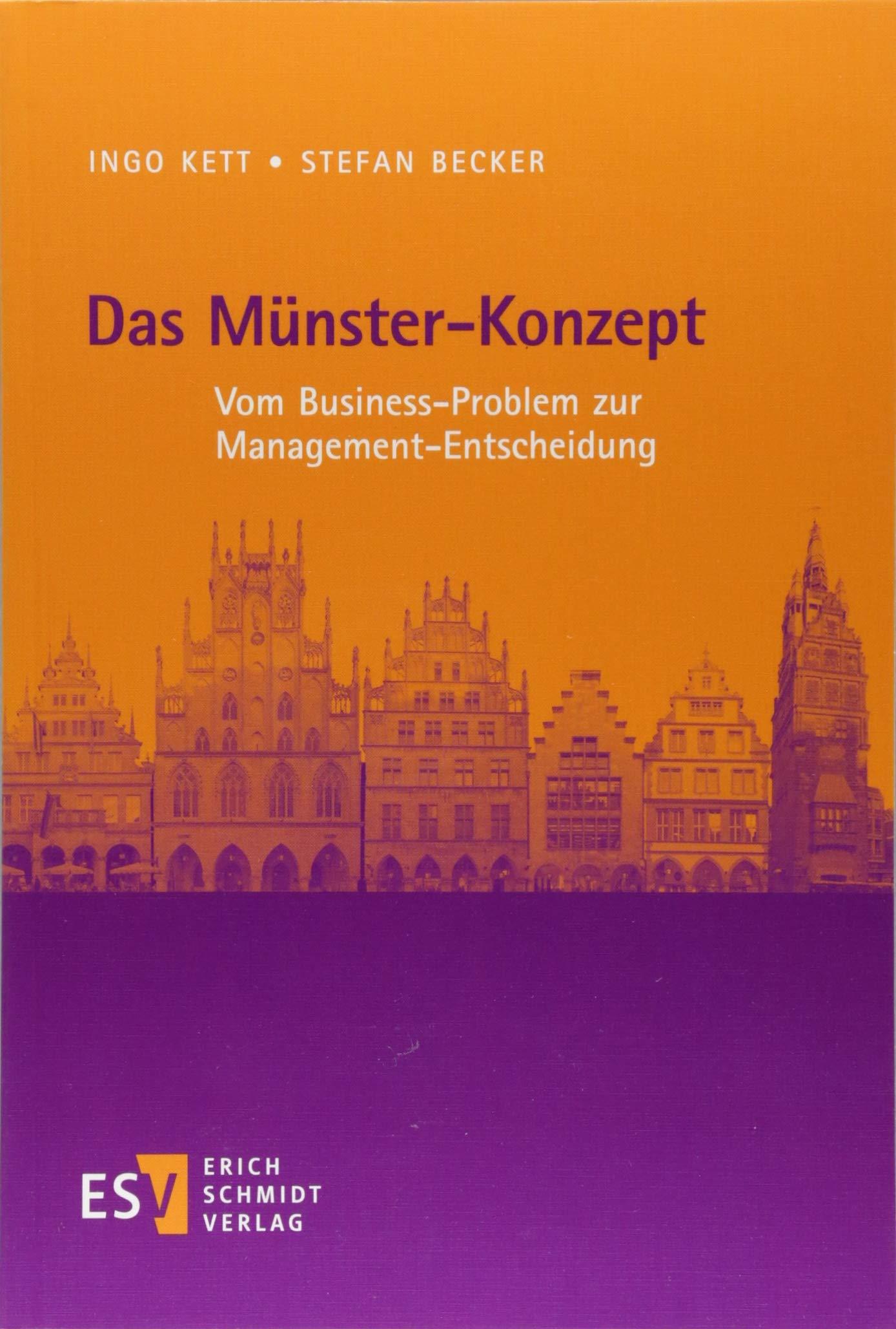 Das Münster-Konzept: Vom Business-Problem zur Management-Entscheidung Taschenbuch – 3. August 2018 Prof. Dr. Ingo Kett Prof. Dr. Stefan Becker 3503181253 Sozialwissenschaft