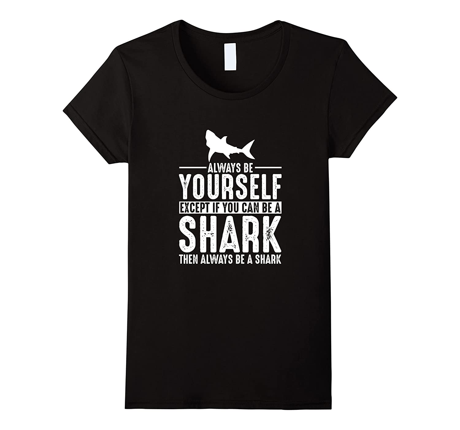 Shark – Always Be Yourself Except If You Can Be T-Shirt-Yolotee