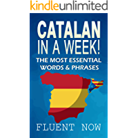 Catalan : Learn Catalan in a Week! The Most Essential Words & Phrases in Catalan!: The Ultimate Phrasebook for Catalan language Beginners  (Learn Catalan, Catalan Phrases, Catalan Language)
