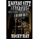 Kansas City Hauntings: History and Mystery of the Paris of the Plains