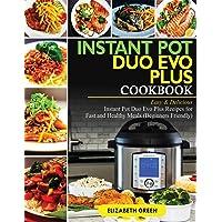 Instant Pot Duo Evo Plus Cookbook: Easy & Delicious Instant Pot Duo Evo Plus Recipes For Fast And Healthy Meals (Beginners Friendly)