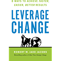 Leverage Change: 8 Ways to Achieve Faster, Easier, Better Results (English Edition)