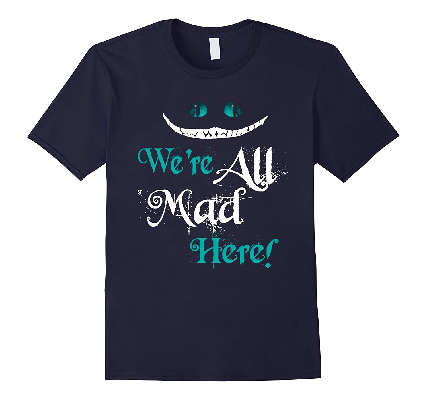 Cat Tshirt - Were All Mad Here Shirt-RT