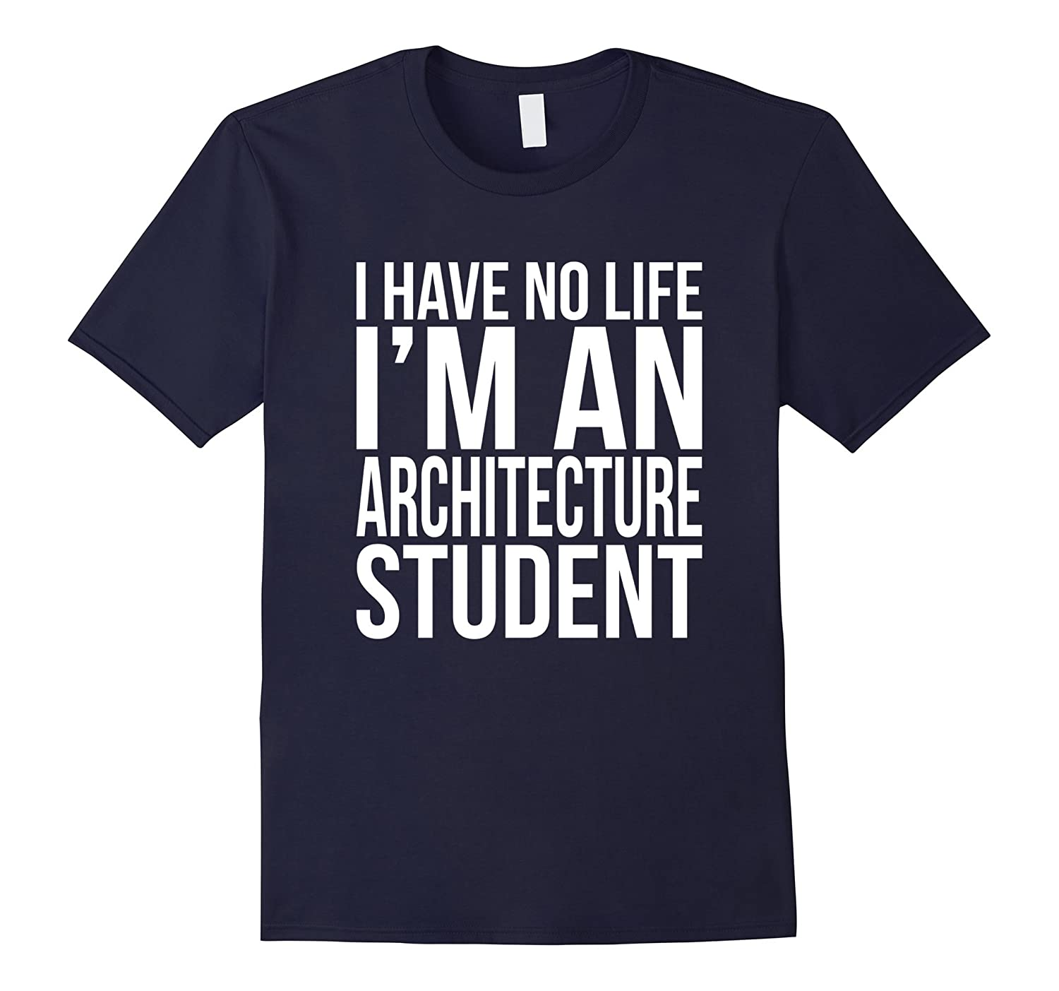 Im An Architecture Student I Have No Life School T-Shirt-Vaci