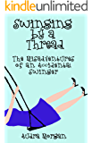 Swinging by a Thread: The Misadventures of an Accidental Swinger