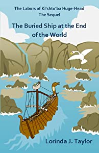 The Labors of Ki'shto'ba Huge-Head, The Sequel: The Buried Ship at the End of the World