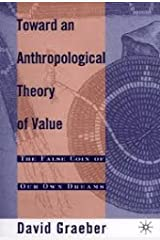 Toward An Anthropological Theory of Value: The False Coin of Our Own Dreams Kindle Edition