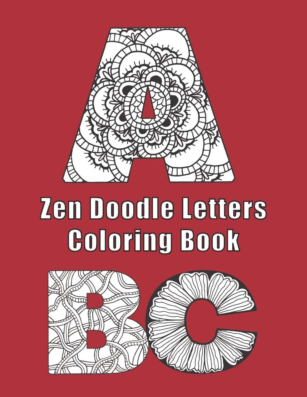 Amazon Com Zen Doodle Letters Coloring Book Alphabet Letter Coloring Sheets With Both Upper And Lower Case A Z 9798693715493 Furrow Lee Books