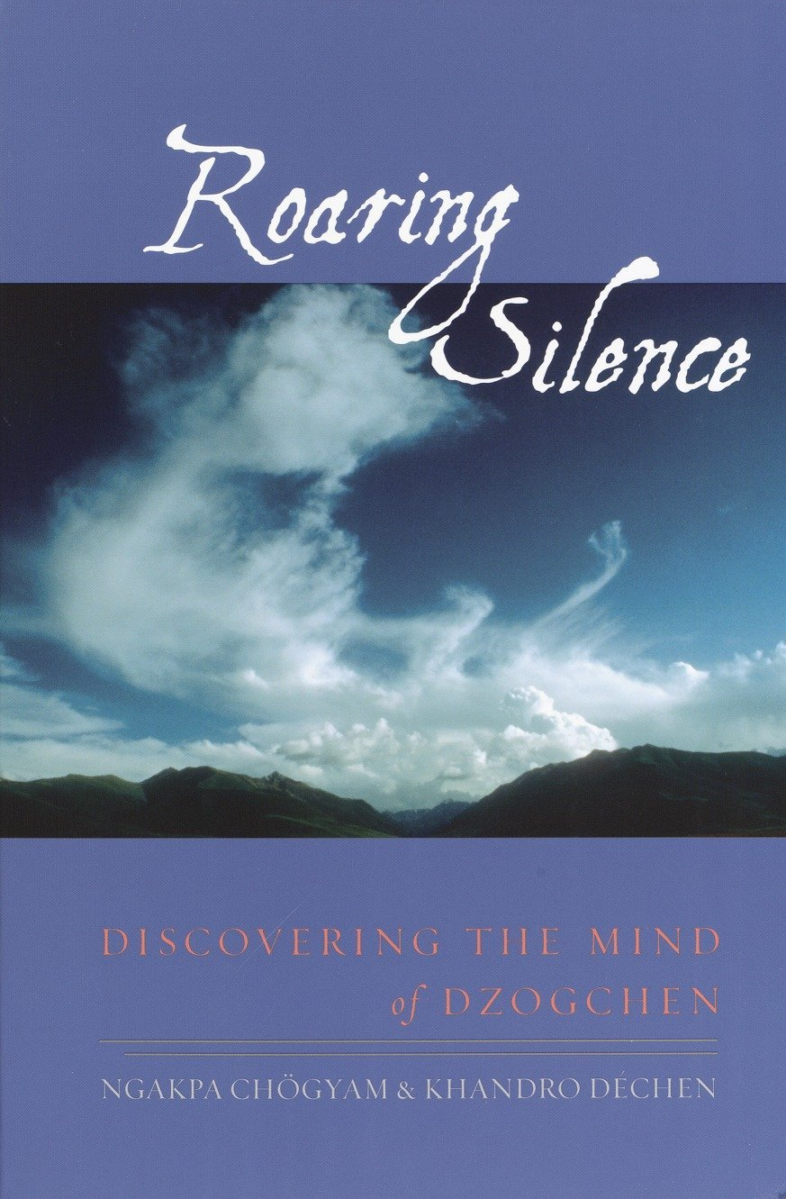 Download Roaring Silence: Discovering the Mind of Dzogchen PDF