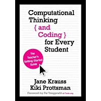 Computational Thinking and Coding for Every Student: The Teacher's Getting-Started Guide