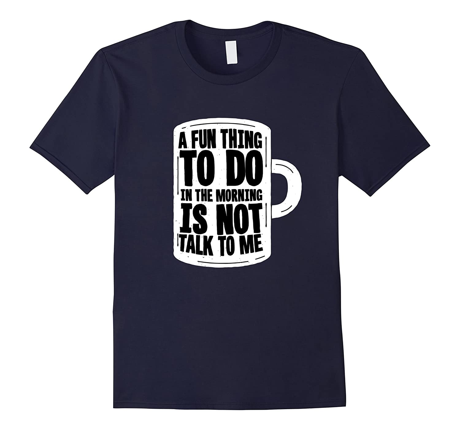 A fun thing to do in the morning is not talk to me shirt-CL