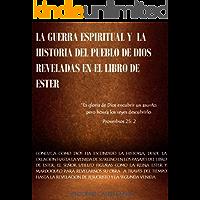 LA GUERRA ESPIRITUAL REVELADA EN EL LIBRO DE ESTER: Y LA HISTORIA DEL PUEBLO DE DIOS