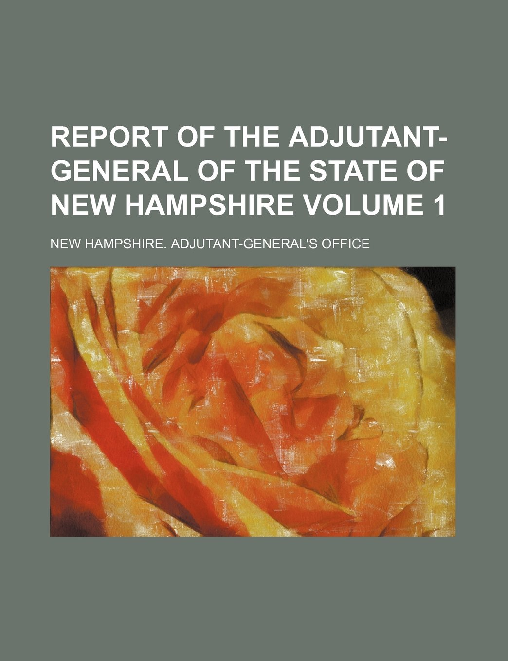 Read Online Report of the Adjutant-General of the State of New Hampshire Volume 1 pdf epub