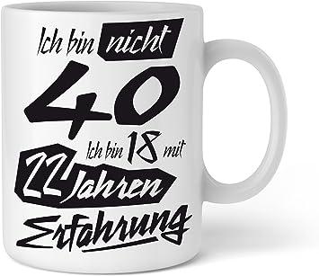 Shirtinator Geschenk Tasse Zum 40 Geburtstag Ich Bin Nicht 40 Ich Bin 18 Mit 22 Jahren Erfahrung Geschenkideen Geschenke Mama Papa Bruder Schwester