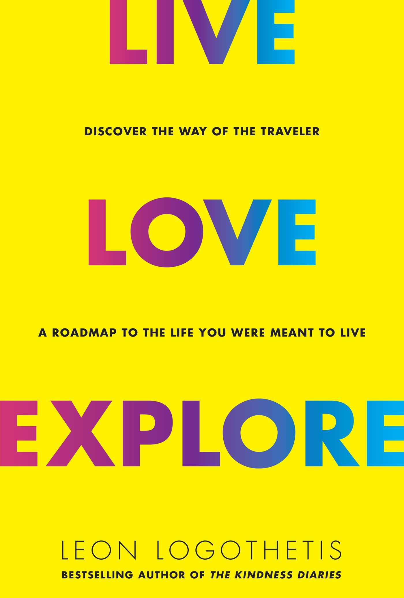 Live Love Explore Discover The Way Of The Traveler A Roadmap To