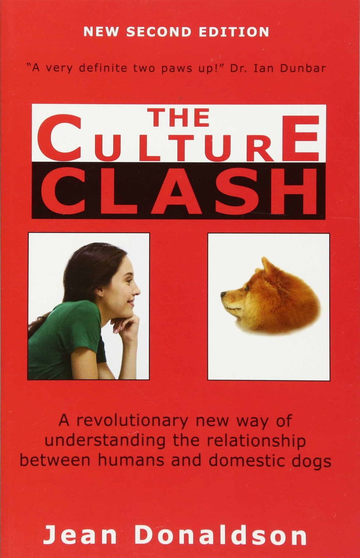 Culture Clash: A Revolutionary New Way of Understanding the Relationship Between Humans and Domestic Dogs
