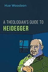 A Theologian's Guide to Heidegger Kindle Edition