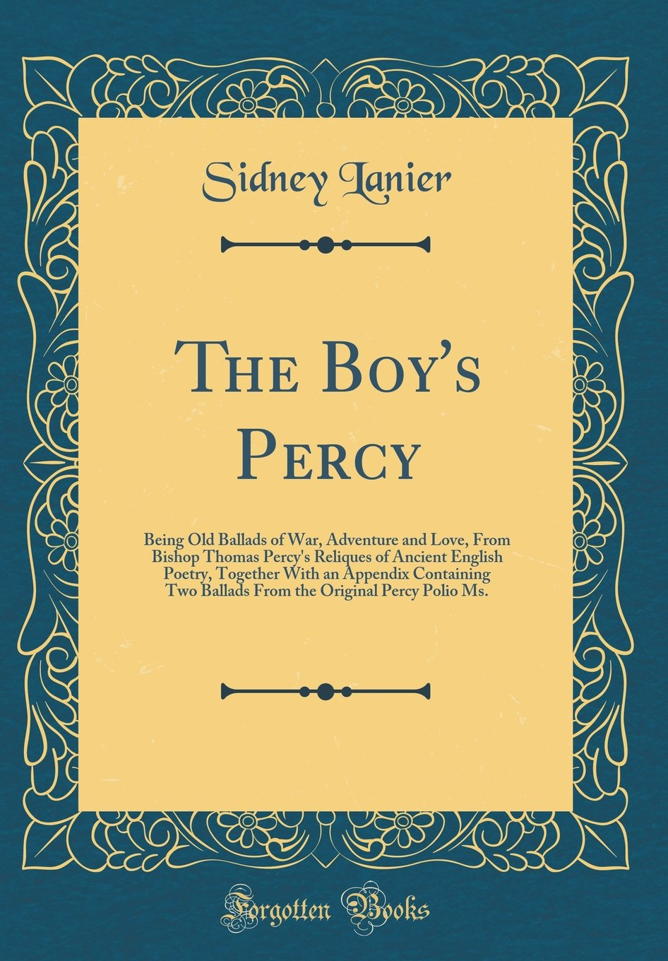 Read Online The Boy's Percy: Being Old Ballads of War, Adventure and Love, From Bishop Thomas Percy's Reliques of Ancient English Poetry, Together With an ... Original Percy Polio Ms. (Classic Reprint) pdf