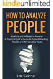How to Analyze People: Analyze and Influence Anyone – A Psychologist's Guide to Speed Reading People and Personality Types (Emotional Intelligence 2.0  Book 2)
