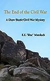 The End of the Civil War A Drew Steele Civil War Mystery (Drew Steele Civil War Mysteries Book 2)