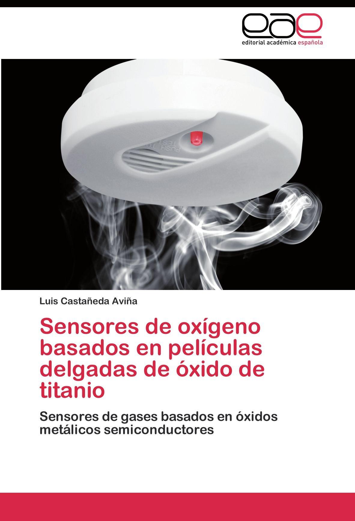 Sensores de oxígeno basados en películas delgadas de óxido de titanio: Amazon.es: Castañeda Aviña Luis: Libros