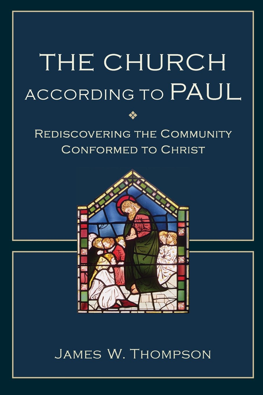 The Church According To Paul: Rediscovering Themunity Conformed To  Christ: James W Thompson: 9780801048821: Amazon: Books