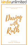 Daring with Ruth: 18 Devotionals to Ignite Your Courage, Transform Your Hope, and Reveal God's True Character (Testament Heroes Book 5)