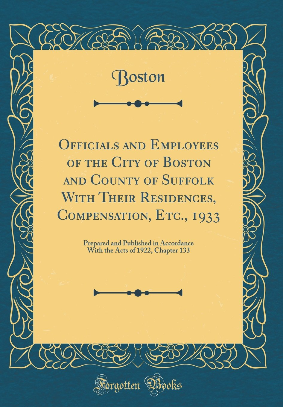 Download Officials and Employees of the City of Boston and County of Suffolk With Their Residences, Compensation, Etc., 1933: Prepared and Published in ... Acts of 1922, Chapter 133 (Classic Reprint) pdf epub