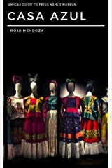 Amigas Guide Frida Kahlo Casa Azul Museum Kindle Edition