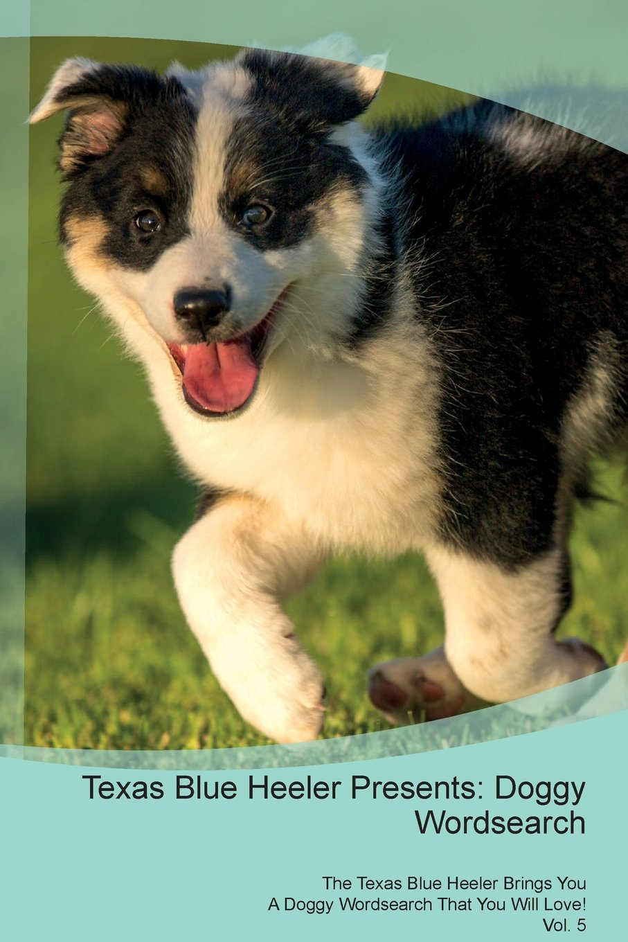 Read Online Texas Blue Heeler Presents: Doggy Wordsearch the Texas Blue Heeler Brings You a Doggy Wordsearch That You Will Love! Vol. 5 pdf
