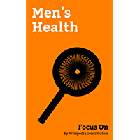 Focus On: Men's Health: Human Penis, Erection, Semen, Prostate Massage, Pre-ejaculate, Testicle, Testicular Pain, Human male Sexuality, Commotio Cordis, Toxic Masculinity, etc. (English Edition)