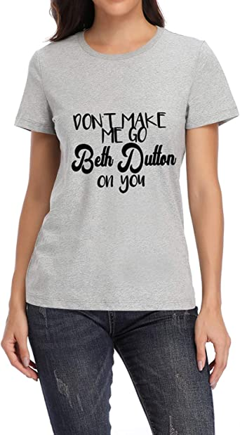 Don/'t Make Me Go Beth Dutton On You T-Shirt Women funny graphic tees tshirt tops