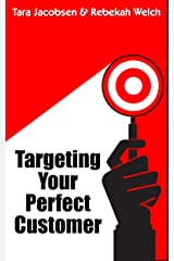 Targeting Your Perfect Customer (Advanced Sales & Marketing Book 1) Kindle Edition