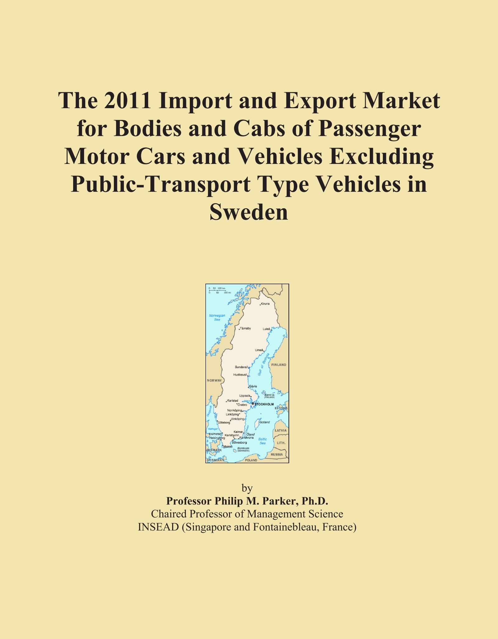 Read Online The 2011 Import and Export Market for Bodies and Cabs of Passenger Motor Cars and Vehicles Excluding Public-Transport Type Vehicles in Sweden PDF
