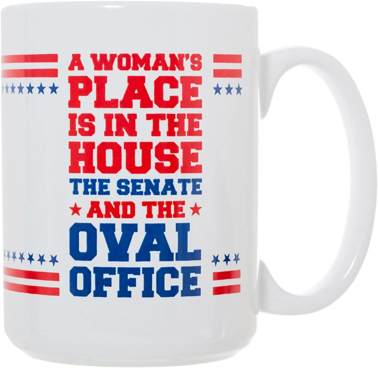 A Woman's Place Is In the House, Senate, AND the Oval Office - 15 oz Deluxe Large Double-Sided Election Mug