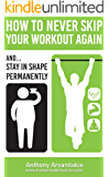 How to Never Skip your Workout Again: (and get in Shape permanently)
